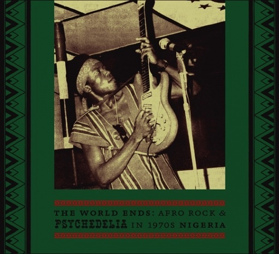 The World Ends – Afro Rock & Psychedelia In 1970s Nigeria   Soul