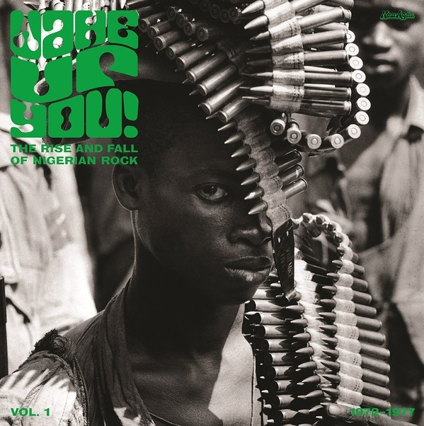 Wake Up You! The Rise And Fall of Nigerian Rock 1972-1977