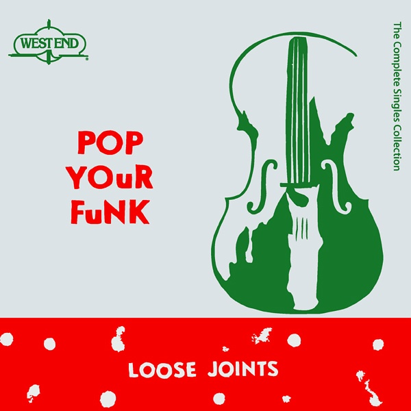 Loose Joints Pop Your Funk The Complete Singles Collection Soul