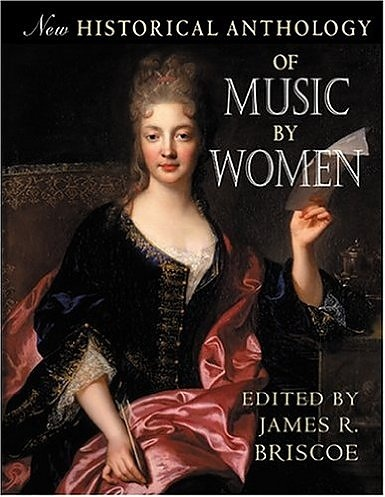New historical anthology of music by women edited by james r briscoe