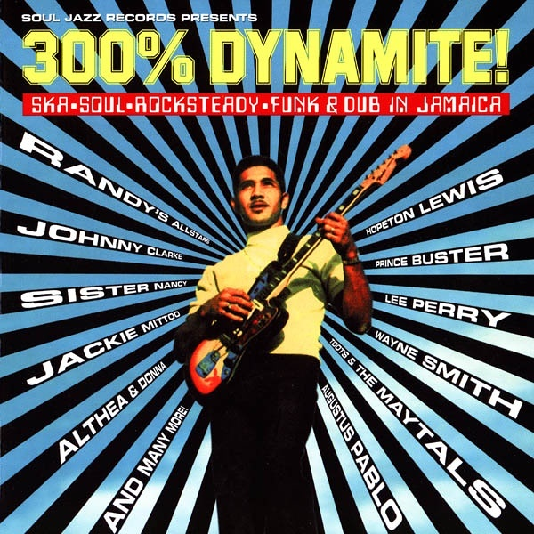 300 Dynamite Ska Soul Rocksteady Funk And Dub In Jamaica