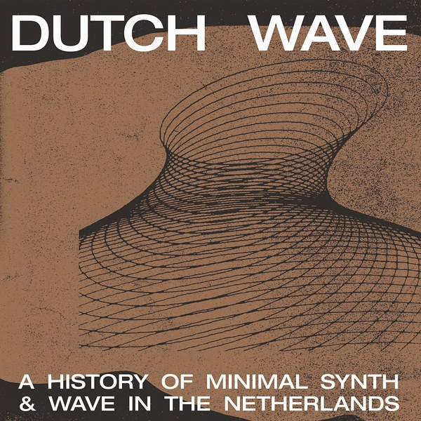 Dutch Wave: A History Of Minimal Synth & Wave In The